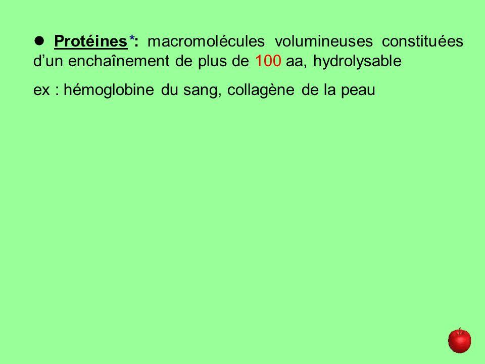 Protéines*: macromolécules volumineuses constituées dun enchaînement de plus de 100 aa, hydrolysable ex : hémoglobine du sang, collagène de la peau