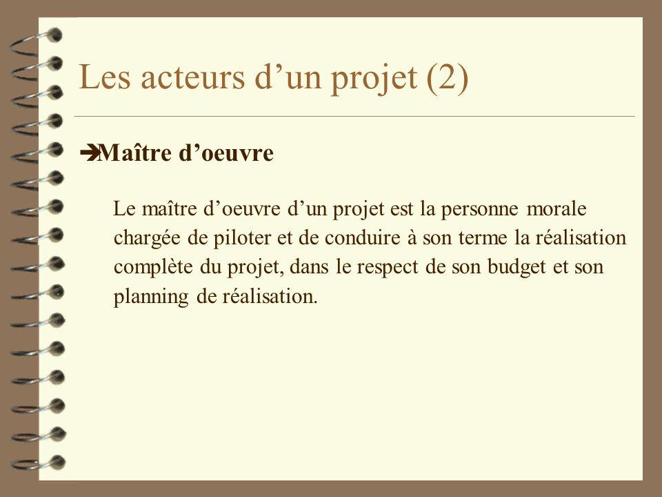 Les acteurs dun projet (2) è Maître doeuvre Le maître doeuvre dun projet est la personne morale chargée de piloter et de conduire à son terme la réali