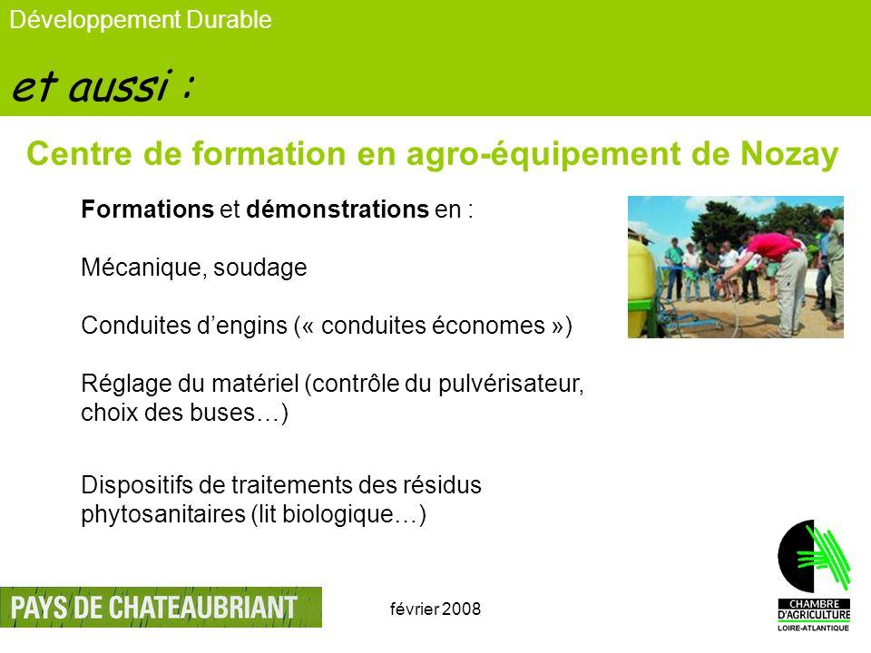 février 200814 Développement Durable et aussi : Centre de formation en agro-équipement de Nozay Formations et démonstrations en : Mécanique, soudage C