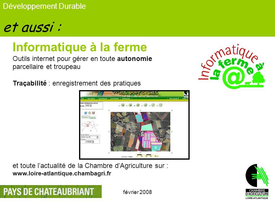 février 200815 Développement Durable et aussi : Informatique à la ferme Outils internet pour gérer en toute autonomie parcellaire et troupeau Traçabil
