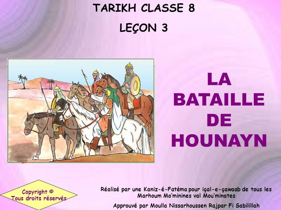 TARIKH CLASSE 8 LEÇON 3 Copyright © Tous droits réservés LA BATAILLE DE HOUNAYN Réalisé par une Kaniz-é-Fatéma pour içal-e-çawaab de tous les Marhoum