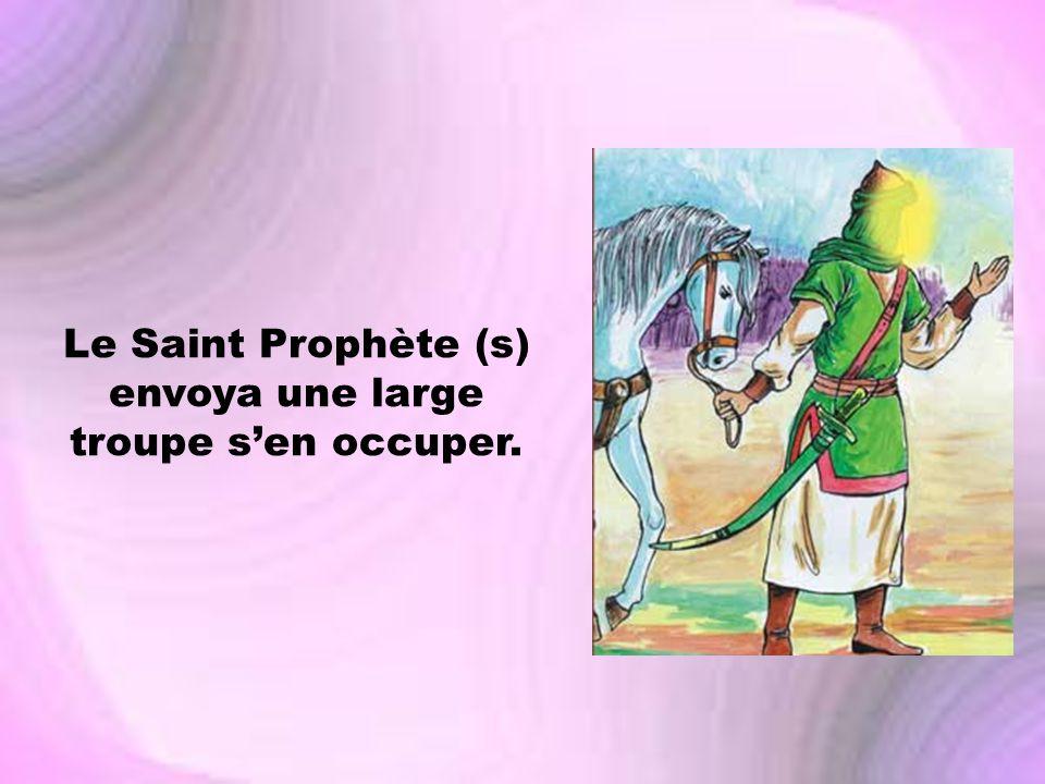 Le Saint Prophète (s) envoya une large troupe sen occuper.