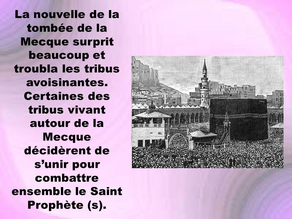 La nouvelle de la tombée de la Mecque surprit beaucoup et troubla les tribus avoisinantes. Certaines des tribus vivant autour de la Mecque décidèrent