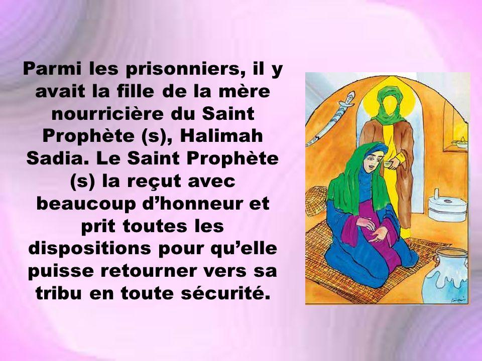 Parmi les prisonniers, il y avait la fille de la mère nourricière du Saint Prophète (s), Halimah Sadia. Le Saint Prophète (s) la reçut avec beaucoup d