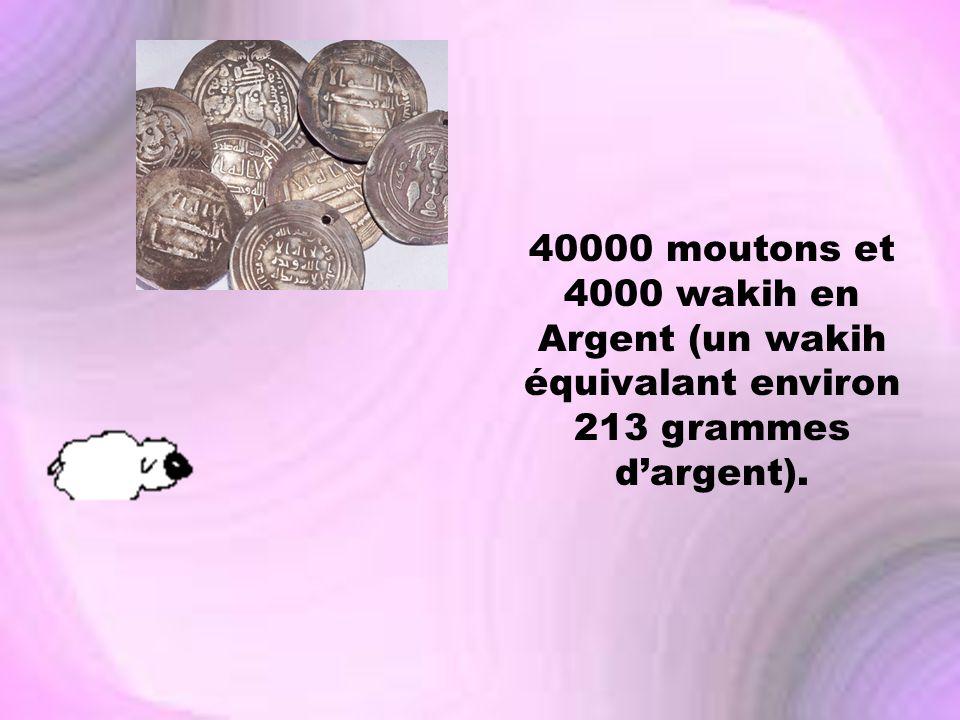 40000 moutons et 4000 wakih en Argent (un wakih équivalant environ 213 grammes dargent).