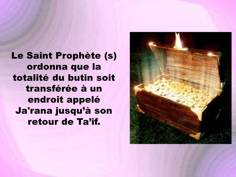 Le Saint Prophète (s) ordonna que la totalité du butin soit transférée à un endroit appelé Ja'rana jusquà son retour de Taif.