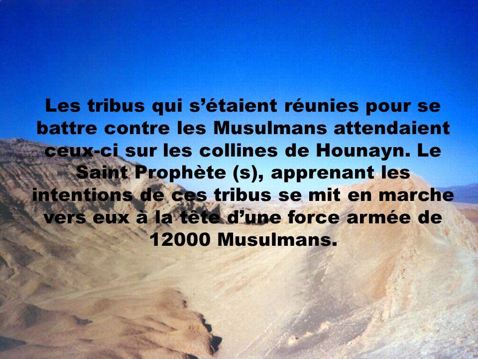 Les tribus qui sétaient réunies pour se battre contre les Musulmans attendaient ceux-ci sur les collines de Hounayn. Le Saint Prophète (s), apprenant