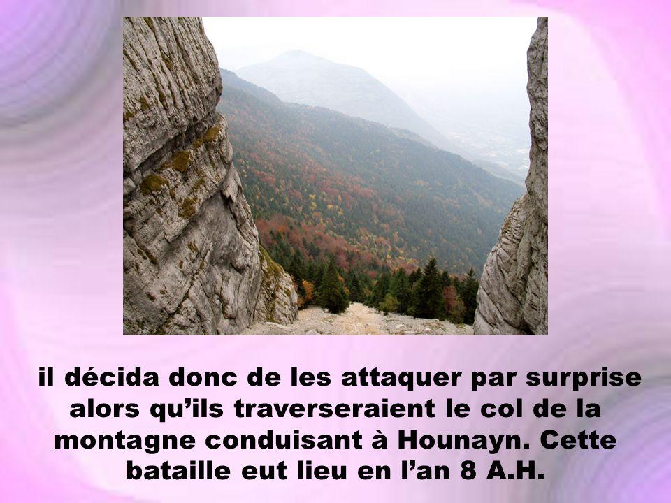 il décida donc de les attaquer par surprise alors quils traverseraient le col de la montagne conduisant à Hounayn. Cette bataille eut lieu en lan 8 A.