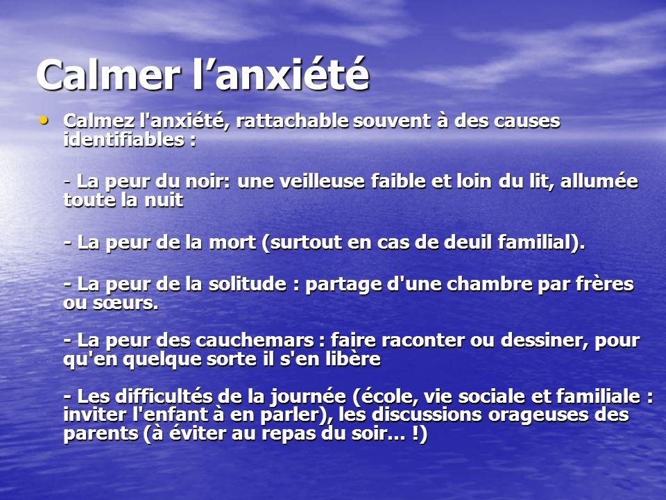 Calmer lanxiété Calmez l'anxiété, rattachable souvent à des causes identifiables : Calmez l'anxiété, rattachable souvent à des causes identifiables :
