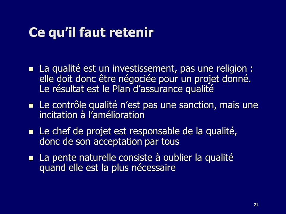 21 Ce quil faut retenir La qualité est un investissement, pas une religion : elle doit donc être négociée pour un projet donné. Le résultat est le Pla