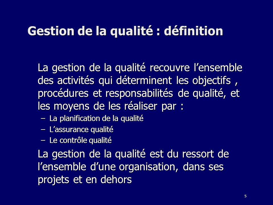 5 Gestion de la qualité : définition La gestion de la qualité recouvre lensemble des activités qui déterminent les objectifs, procédures et responsabi