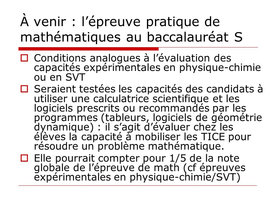 À venir : lépreuve pratique de mathématiques au baccalauréat S Conditions analogues à lévaluation des capacités expérimentales en physique-chimie ou e