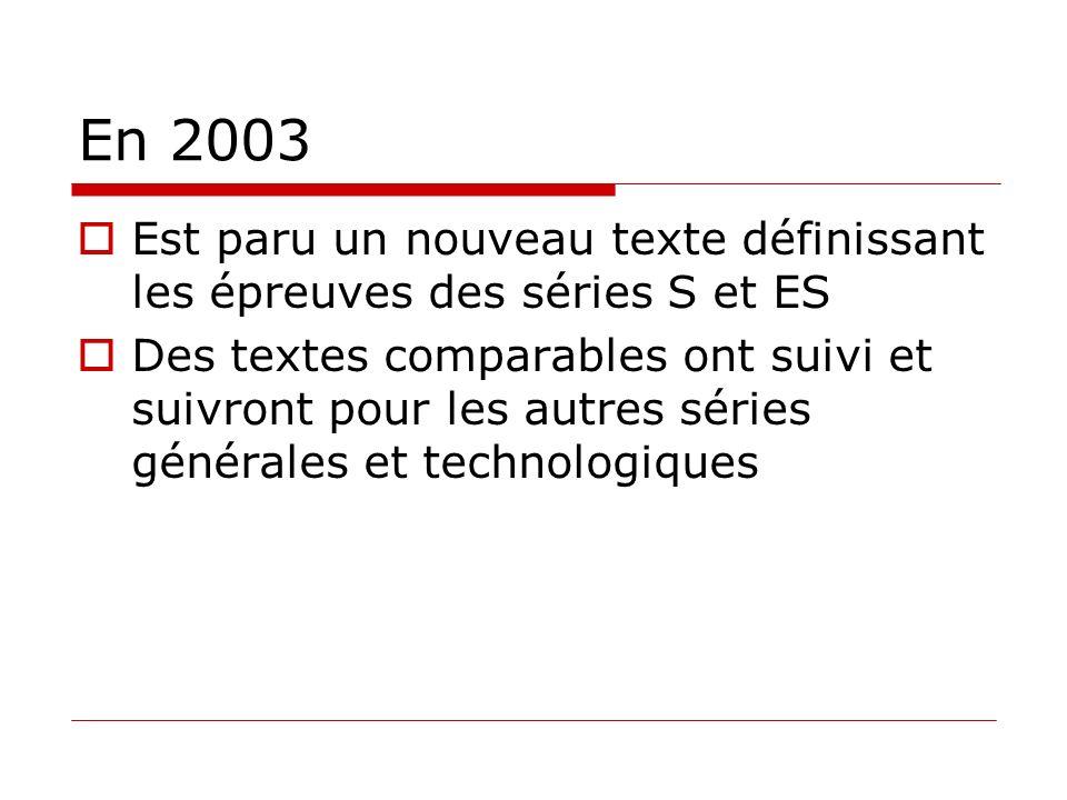 En 2003 Est paru un nouveau texte définissant les épreuves des séries S et ES Des textes comparables ont suivi et suivront pour les autres séries géné