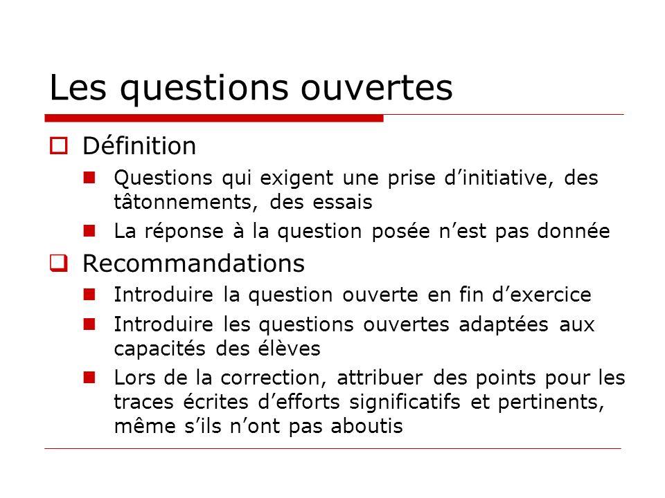 Les questions ouvertes Définition Questions qui exigent une prise dinitiative, des tâtonnements, des essais La réponse à la question posée nest pas do