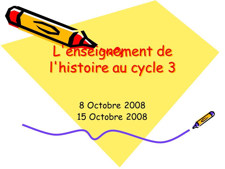 L'enseignement de l'histoire au cycle 3 8 Octobre 2008 15 Octobre 2008