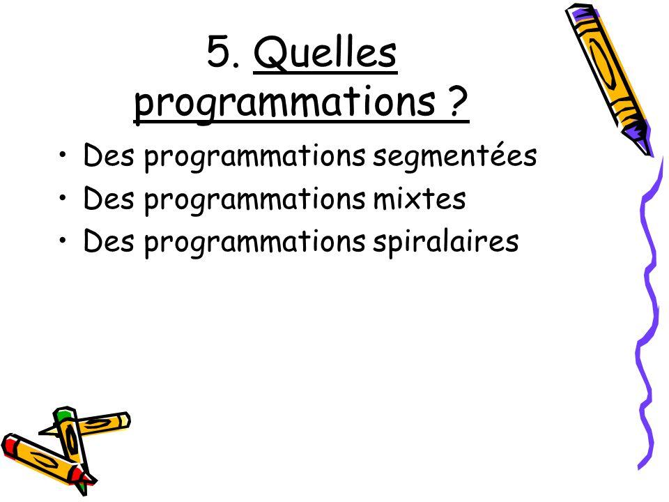 5. Quelles programmations ? Des programmations segmentées Des programmations mixtes Des programmations spiralaires