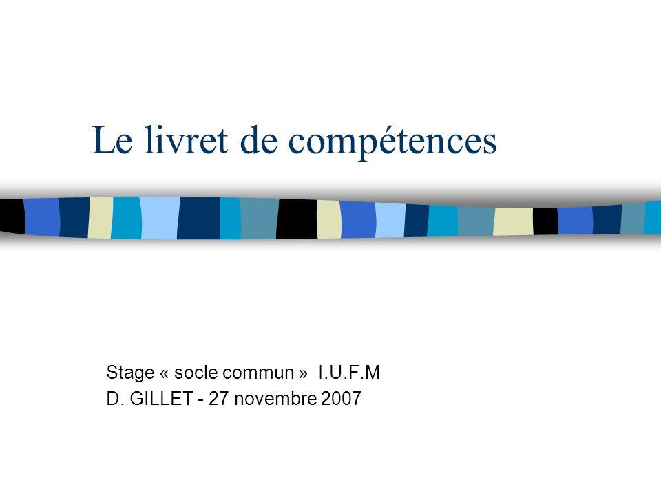 Le livret de compétences Stage « socle commun » I.U.F.M D. GILLET - 27 novembre 2007