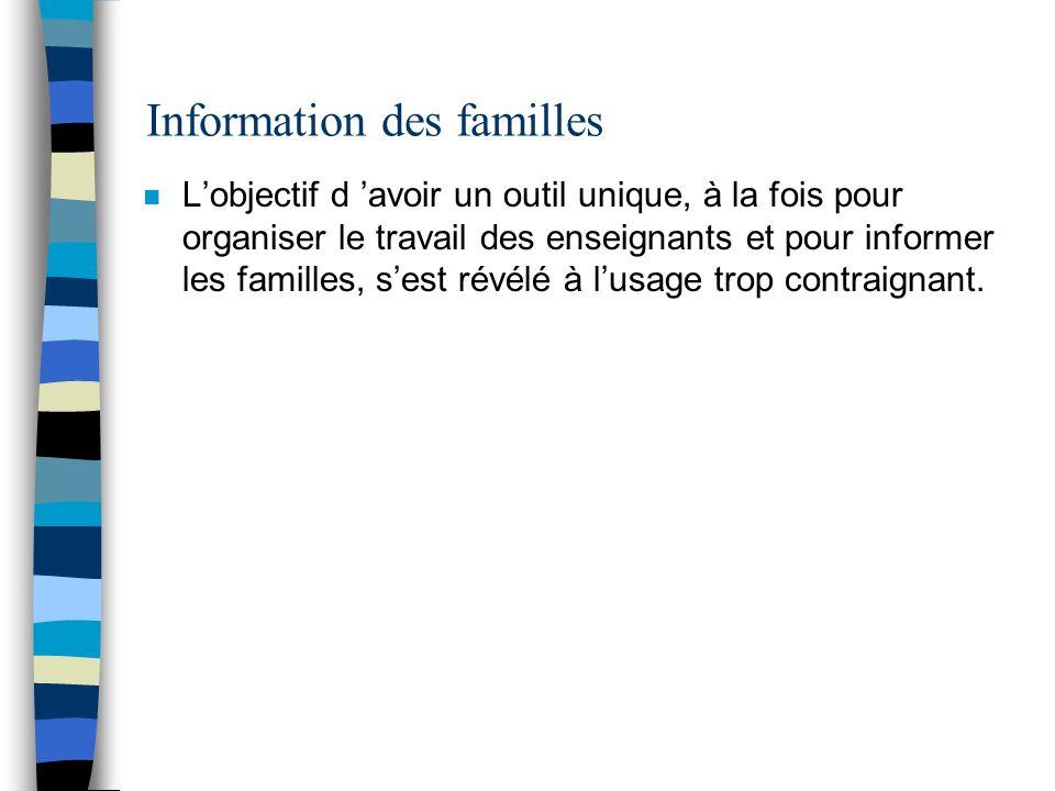 Information des familles n Lobjectif d avoir un outil unique, à la fois pour organiser le travail des enseignants et pour informer les familles, sest