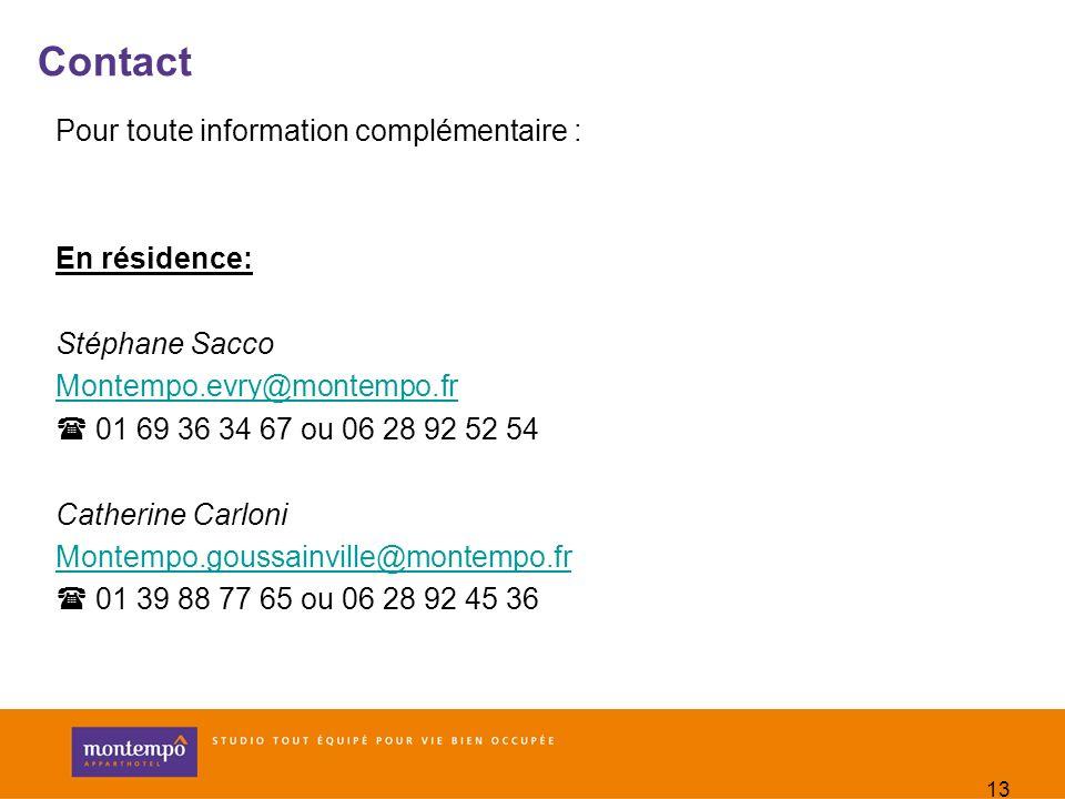 13 Contact Pour toute information complémentaire : En résidence: Stéphane Sacco Montempo.evry@montempo.fr 01 69 36 34 67 ou 06 28 92 52 54 Catherine C