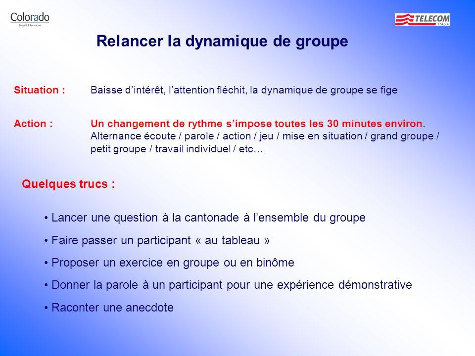 Relancer la dynamique de groupe Quelques trucs : Faire passer un participant « au tableau » Proposer un exercice en groupe ou en binôme Donner la paro
