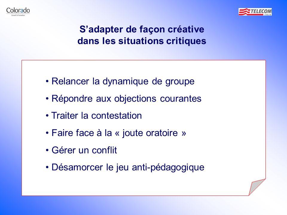 Sadapter de façon créative dans les situations critiques Relancer la dynamique de groupe Répondre aux objections courantes Traiter la contestation Fai