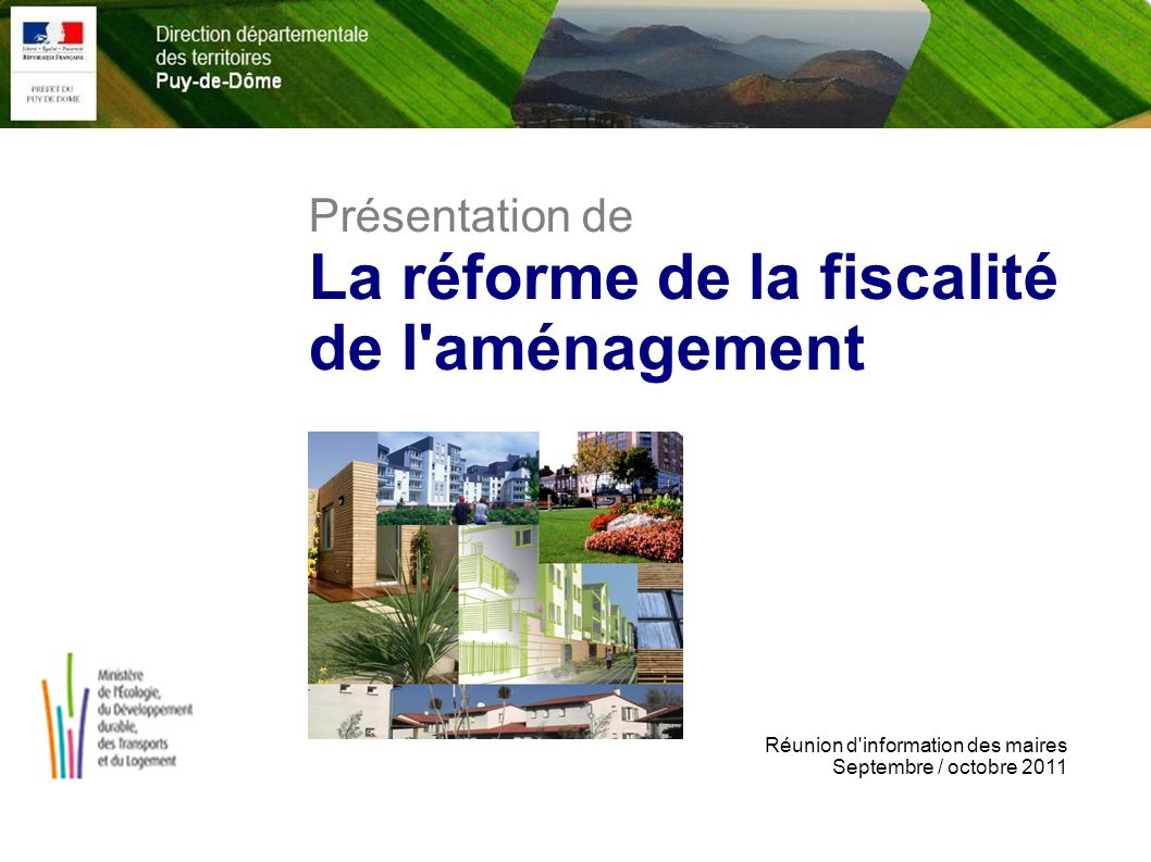 Présentation de La réforme de la fiscalité de l'aménagement Réunion d'information des maires Septembre / octobre 2011