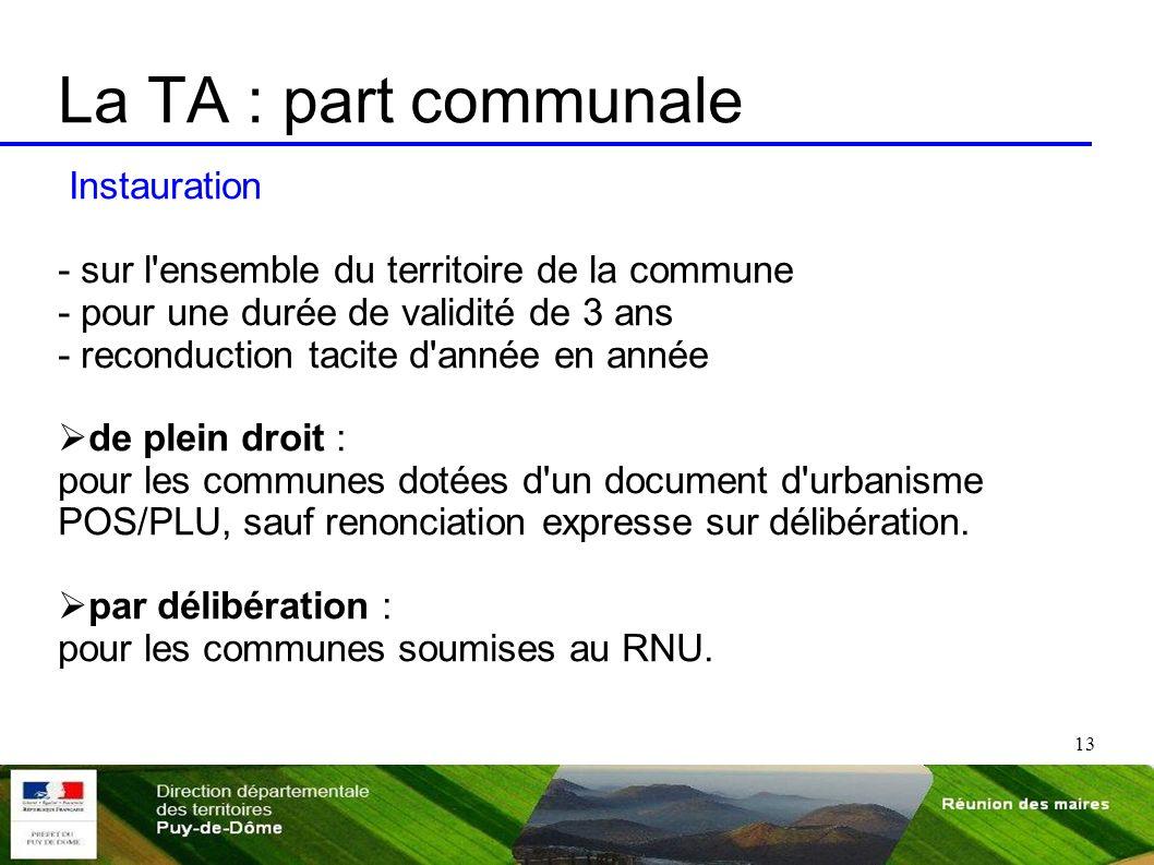 13 La TA : part communale Instauration - sur l'ensemble du territoire de la commune - pour une durée de validité de 3 ans - reconduction tacite d'anné