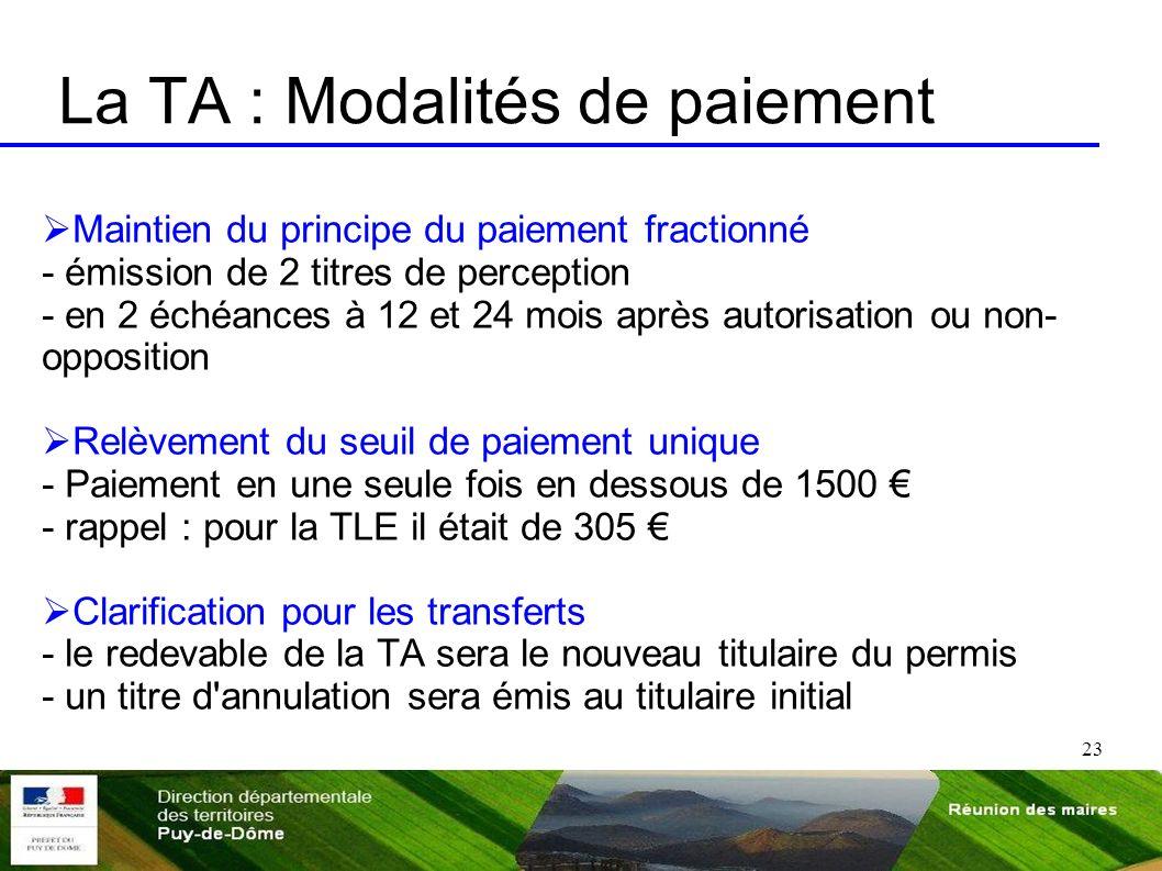 23 La TA : Modalités de paiement Maintien du principe du paiement fractionné - émission de 2 titres de perception - en 2 échéances à 12 et 24 mois apr
