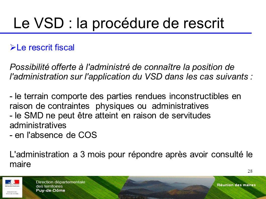 28 Le VSD : la procédure de rescrit Le rescrit fiscal Possibilité offerte à l'administré de connaître la position de l'administration sur l'applicatio