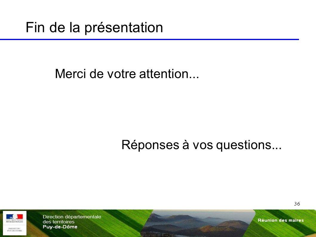 36 Merci de votre attention... Réponses à vos questions... Fin de la présentation