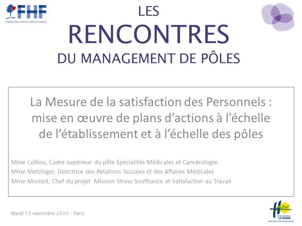 LES RENCONTRES DU MANAGEMENT DE PÔLES Mardi 15 novembre 2010 - Paris La Mesure de la satisfaction des Personnels : mise en œuvre de plans dactions à l