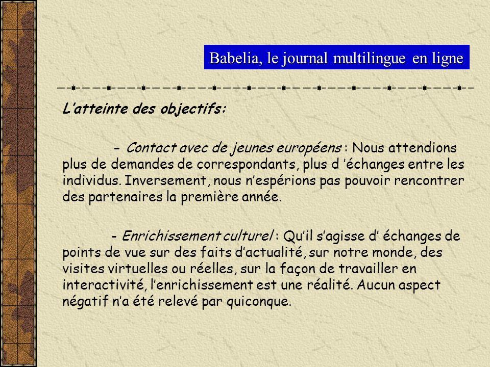 Babelia, le journal multilingue en ligne Latteinte des objectifs: - Contact avec de jeunes européens : Nous attendions plus de demandes de corresponda