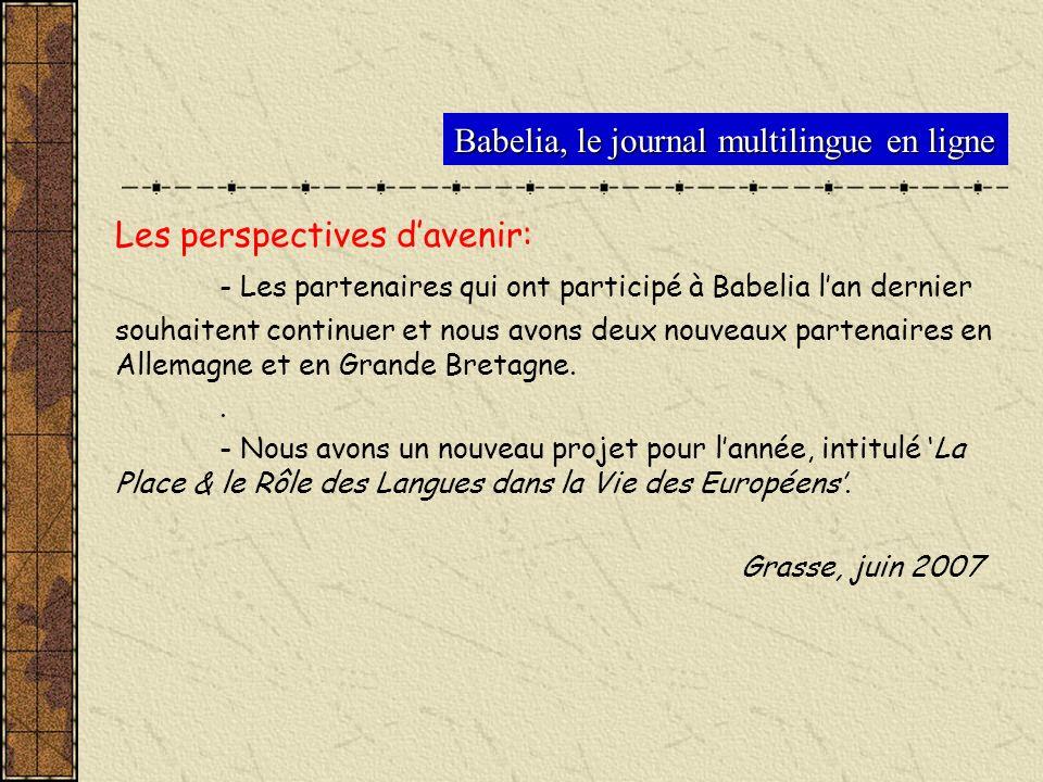Babelia, le journal multilingue en ligne Les perspectives davenir: - Les partenaires qui ont participé à Babelia lan dernier souhaitent continuer et n