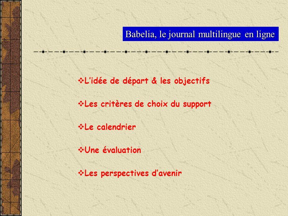 Babelia, le journal multilingue en ligne Lidée de départ & les objectifs Les critères de choix du support Le calendrier Une évaluation Les perspective