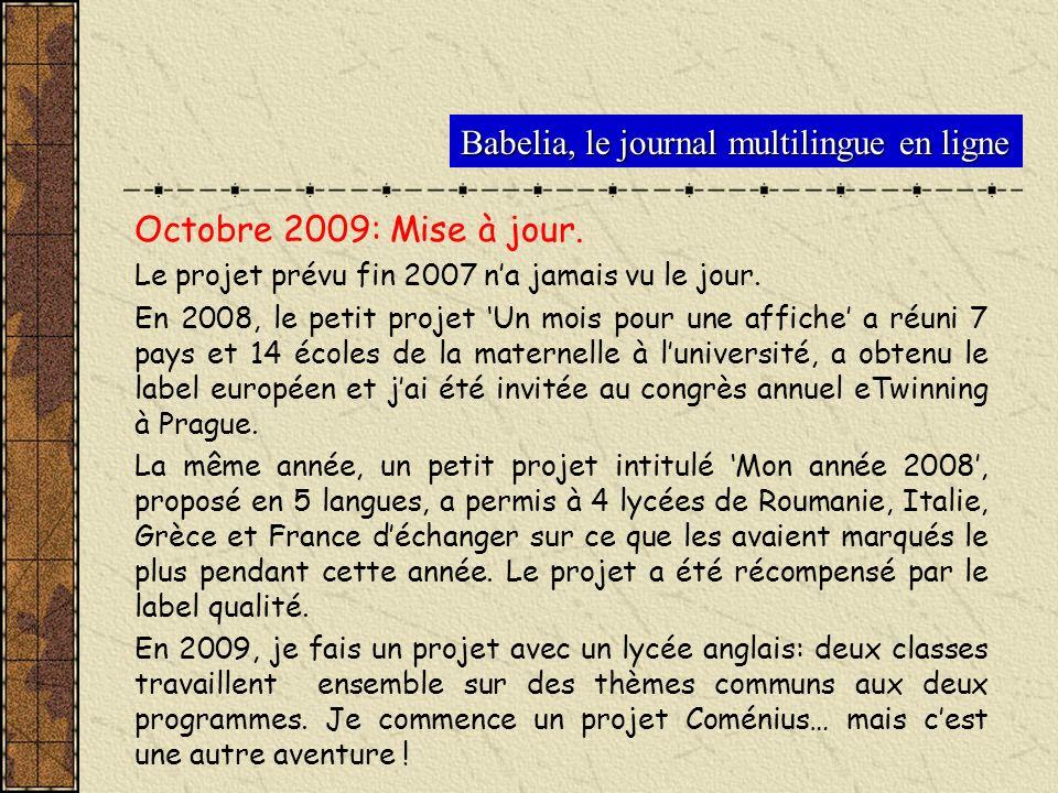Babelia, le journal multilingue en ligne Octobre 2009: Mise à jour. Le projet prévu fin 2007 na jamais vu le jour. En 2008, le petit projet Un mois po