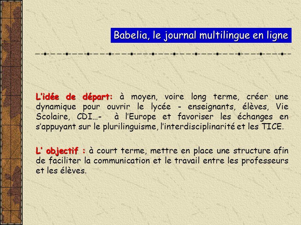 Babelia, le journal multilingue en ligne Lidée de départ: Lidée de départ: à moyen, voire long terme, créer une dynamique pour ouvrir le lycée - ensei