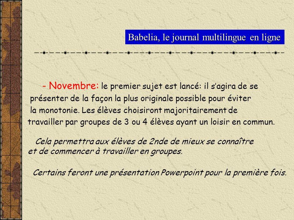- Novembre: le premier sujet est lancé: il sagira de se présenter de la façon la plus originale possible pour éviter la monotonie. Les élèves choisiro