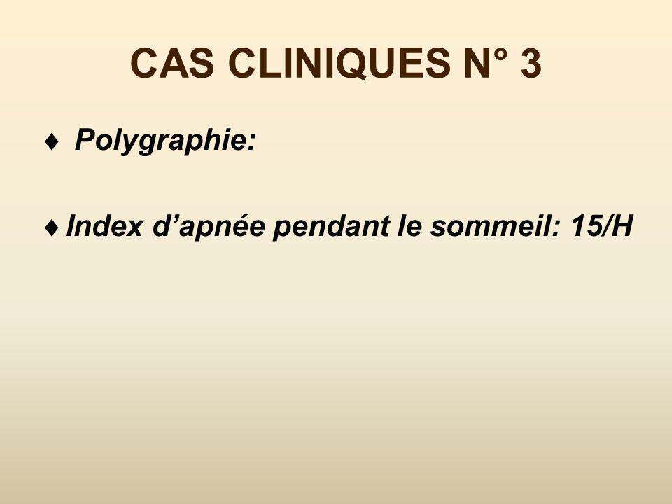 CAS CLINIQUES N° 3 Polygraphie