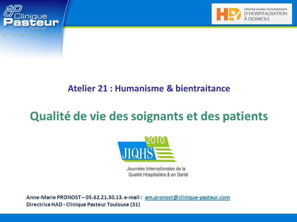 Atelier 21 : Humanisme & bientraitance Qualité de vie des soignants et des patients Anne-Marie PRONOST – 05.62.21.30.13. e-mail : am.pronost@clinique-