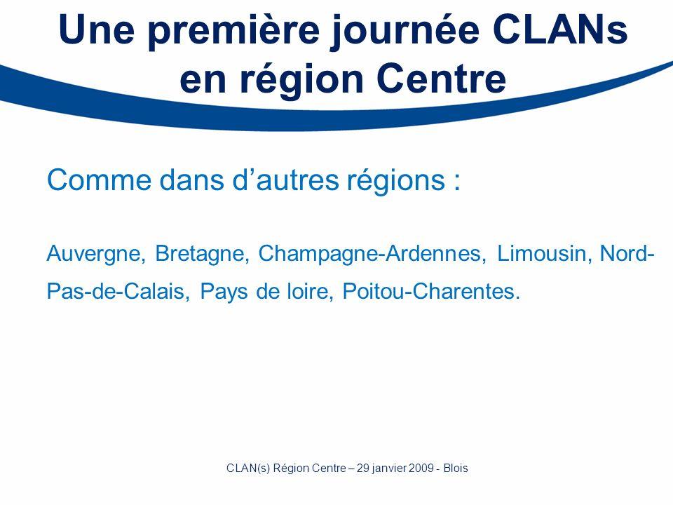 Une première journée CLANs en région Centre Comme dans dautres régions : Auvergne, Bretagne, Champagne-Ardennes, Limousin, Nord- Pas-de-Calais, Pays d