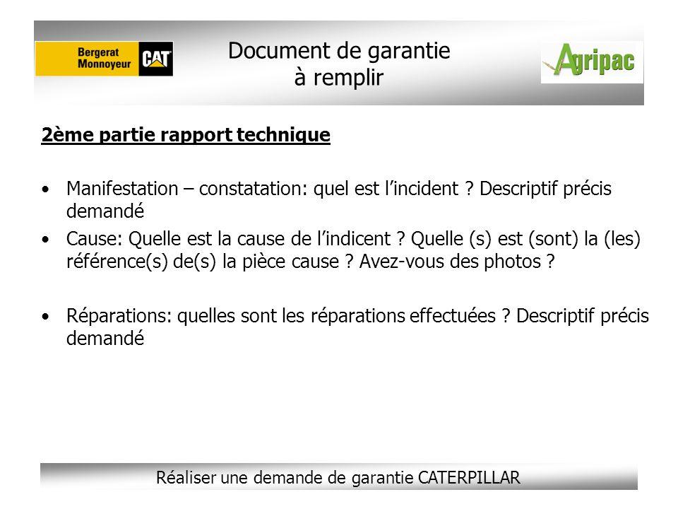 Réaliser une demande de garantie CATERPILLAR 2ème partie rapport technique Manifestation – constatation: quel est lincident ? Descriptif précis demand