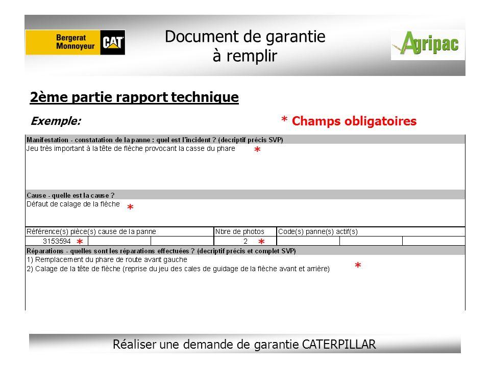 Réaliser une demande de garantie CATERPILLAR 2ème partie rapport technique * * * * * * Champs obligatoires Document de garantie à remplir Exemple: