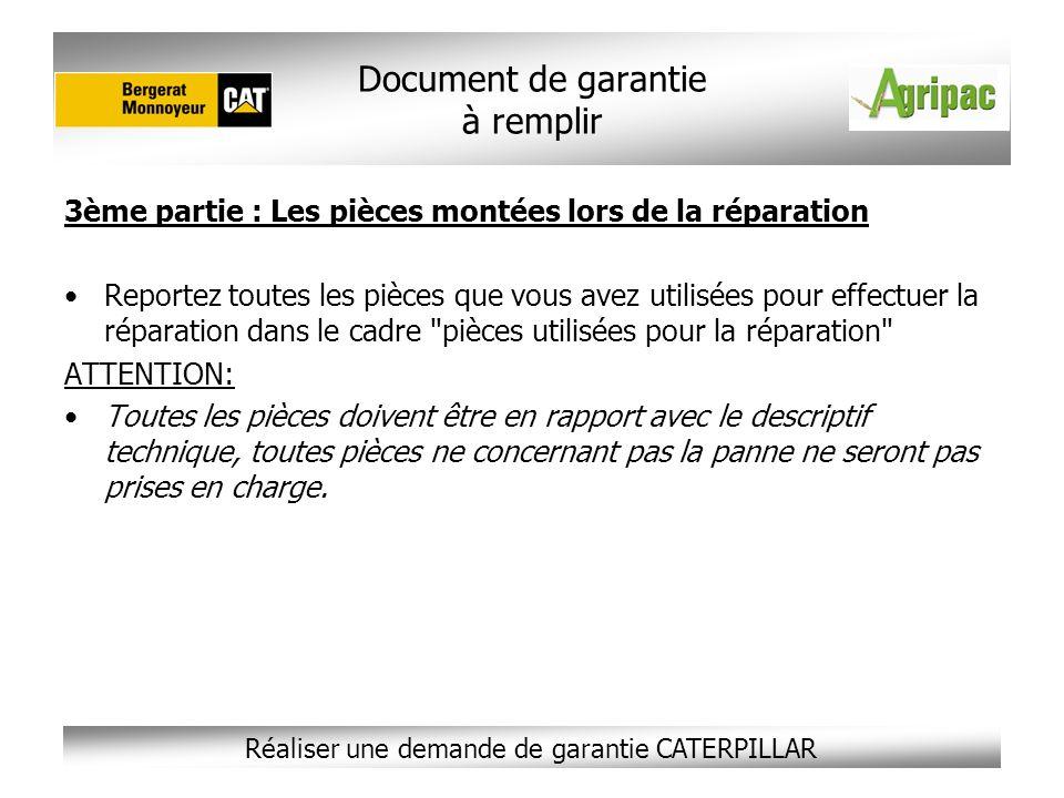 Réaliser une demande de garantie CATERPILLAR 3ème partie : Les pièces montées lors de la réparation Reportez toutes les pièces que vous avez utilisées