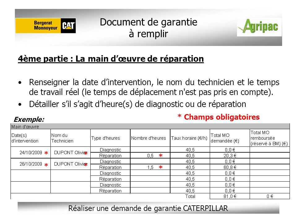 Réaliser une demande de garantie CATERPILLAR 4ème partie : La main dœuvre de réparation Renseigner la date dintervention, le nom du technicien et le t