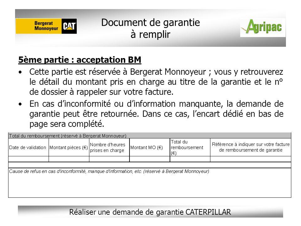 Réaliser une demande de garantie CATERPILLAR 5ème partie : acceptation BM Cette partie est réservée à Bergerat Monnoyeur ; vous y retrouverez le détai