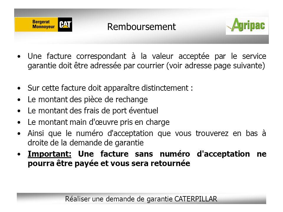Réaliser une demande de garantie CATERPILLAR Une facture correspondant à la valeur acceptée par le service garantie doit être adressée par courrier (v