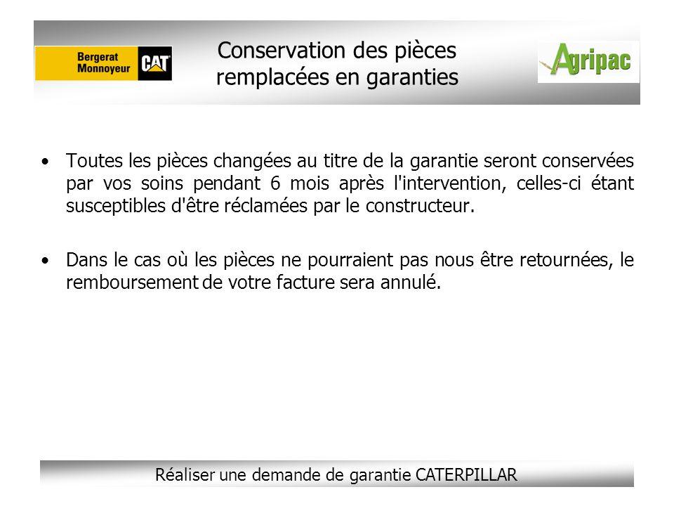 Réaliser une demande de garantie CATERPILLAR Conservation des pièces remplacées en garanties Toutes les pièces changées au titre de la garantie seront
