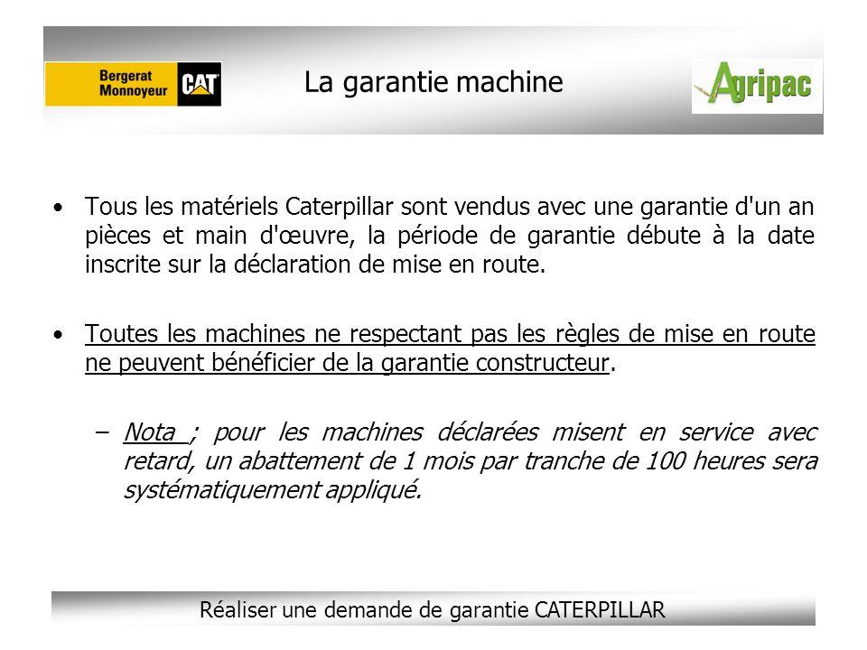 Réaliser une demande de garantie CATERPILLAR La garantie machine Tous les matériels Caterpillar sont vendus avec une garantie d'un an pièces et main d