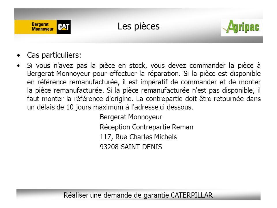 Réaliser une demande de garantie CATERPILLAR Les pièces Cas particuliers: Si vous n'avez pas la pièce en stock, vous devez commander la pièce à Berger