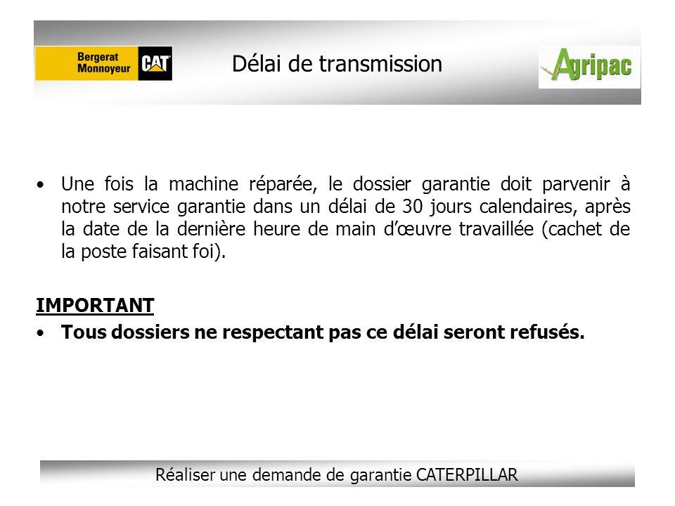 Réaliser une demande de garantie CATERPILLAR Une fois la machine réparée, le dossier garantie doit parvenir à notre service garantie dans un délai de